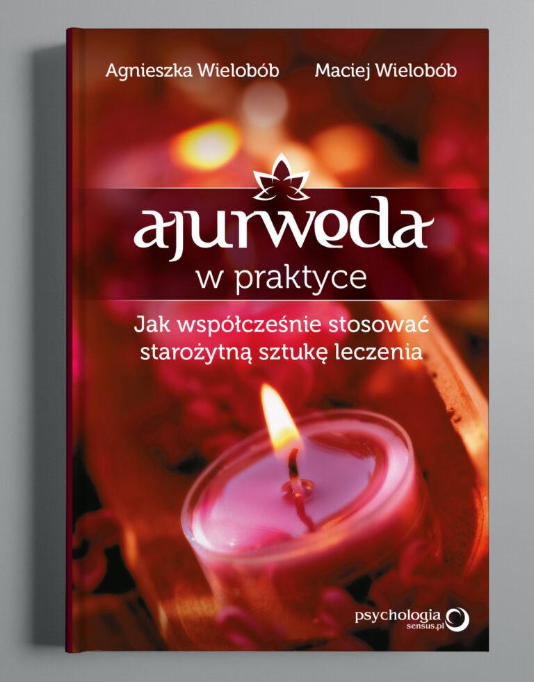 Okładka do książki: Ajurweda w praktyce. Autorzy: Agnieszka Wielobób, Maciej Wielobób. G.W. Helion S.A.