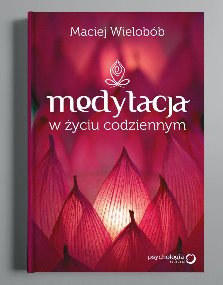 Okładka do książki: Medytacja w życiu codziennym. Autor: Maciej Wielobób. G.W. Helion S.A.