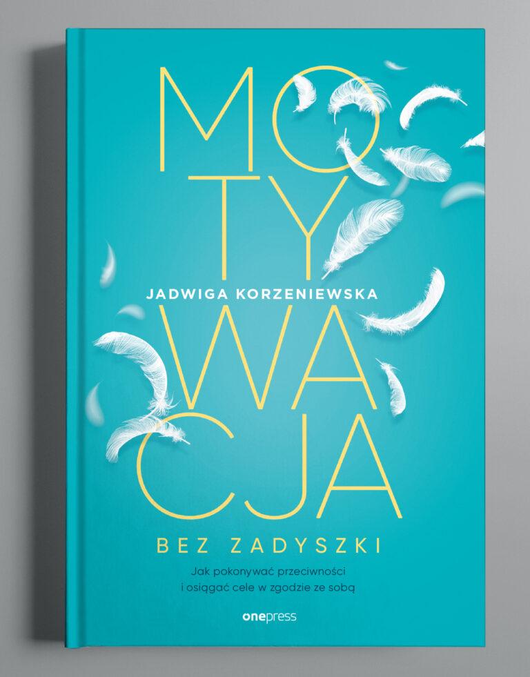 Okładka doksiążki: Motywacja bezzadyszki. Autor: Jadwiga Korzeniewska. G.W. Helion S.A.