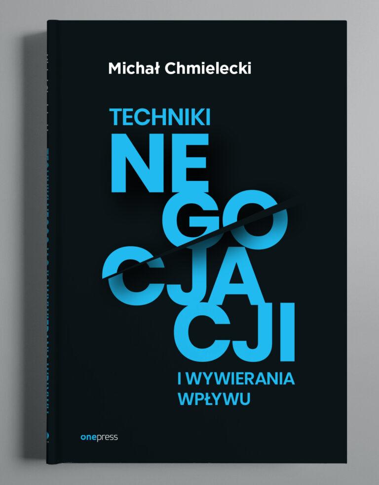 Techniki negocjacji i wywierania wpływu. Autor: Michał Chmielecki. G.W. Helion S.A.